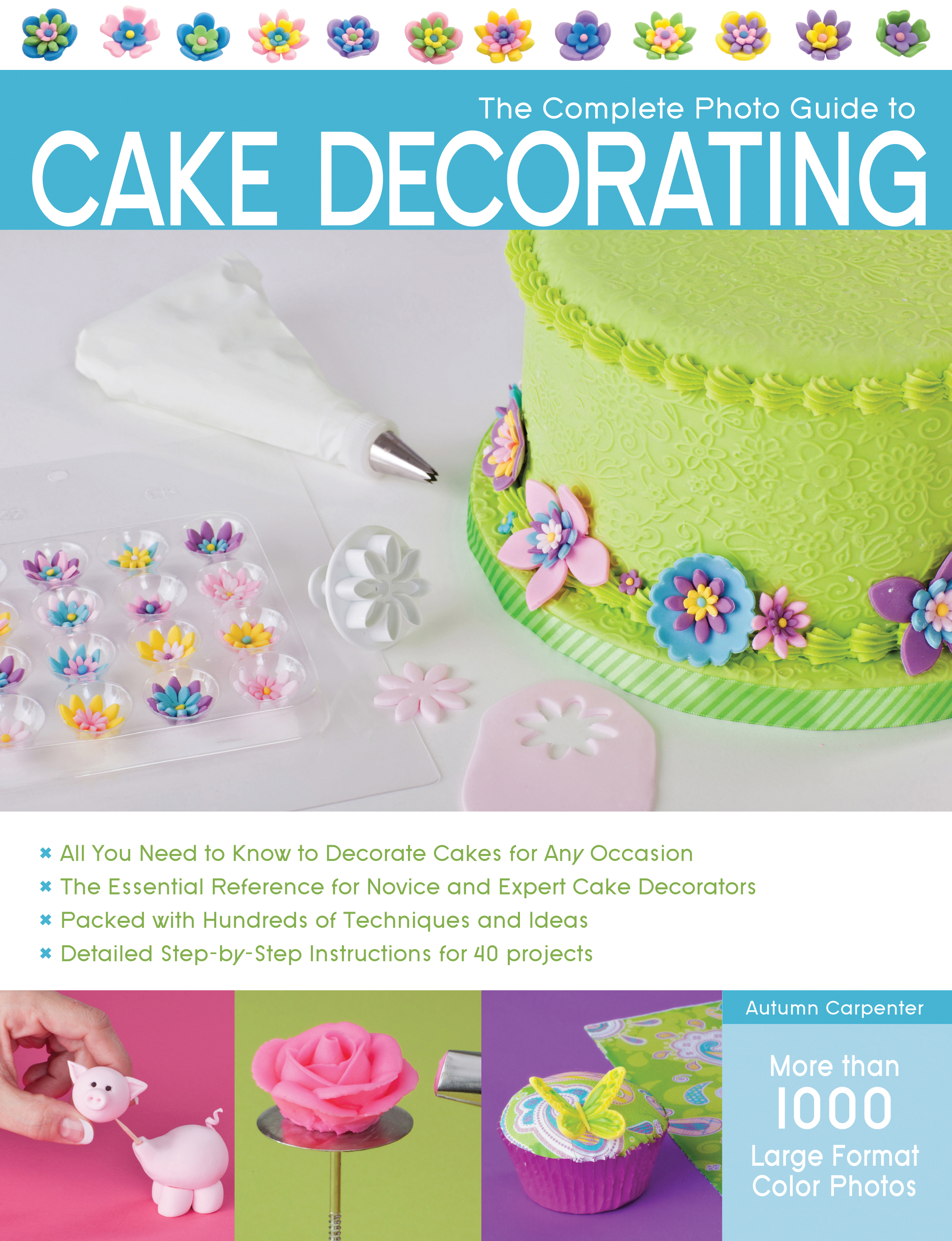 The Complete Photo Guide to Cake Decorating - Autumn Carpenter ...