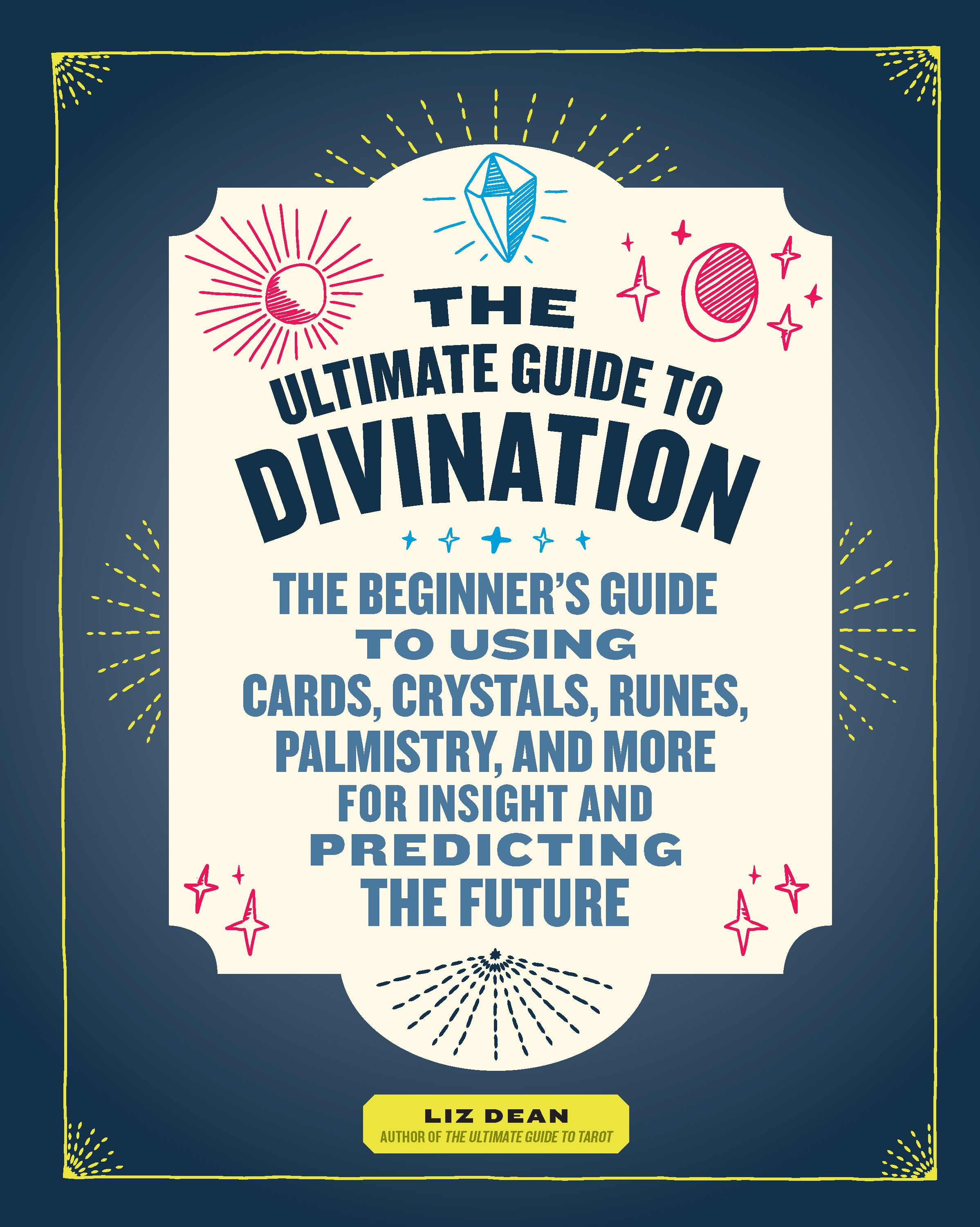 The Ultimate Guide to Divination - Liz Dean - 9781592337781