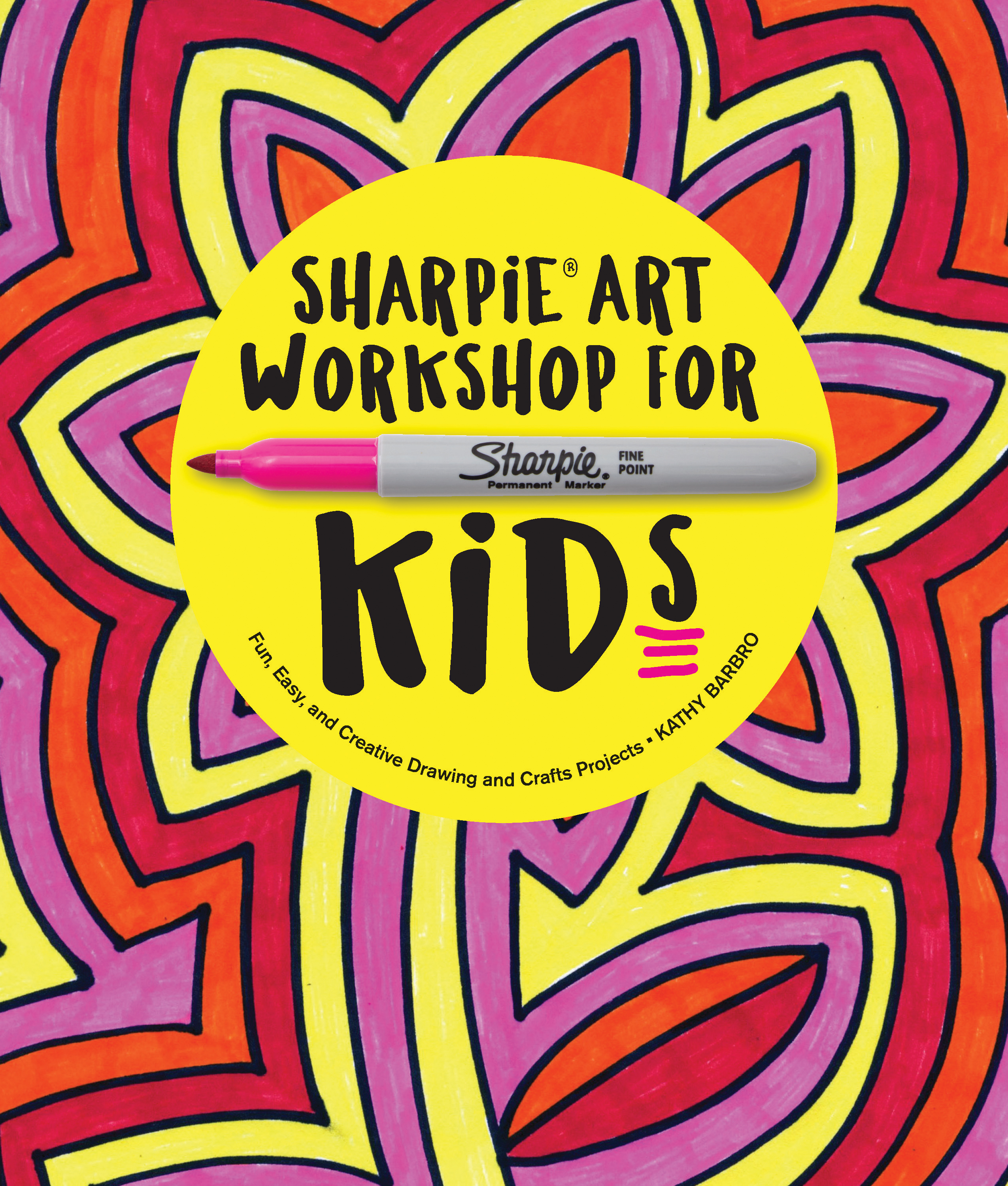 Sharpie Art Workshop For Kids Kathy Barbro 9781631592515