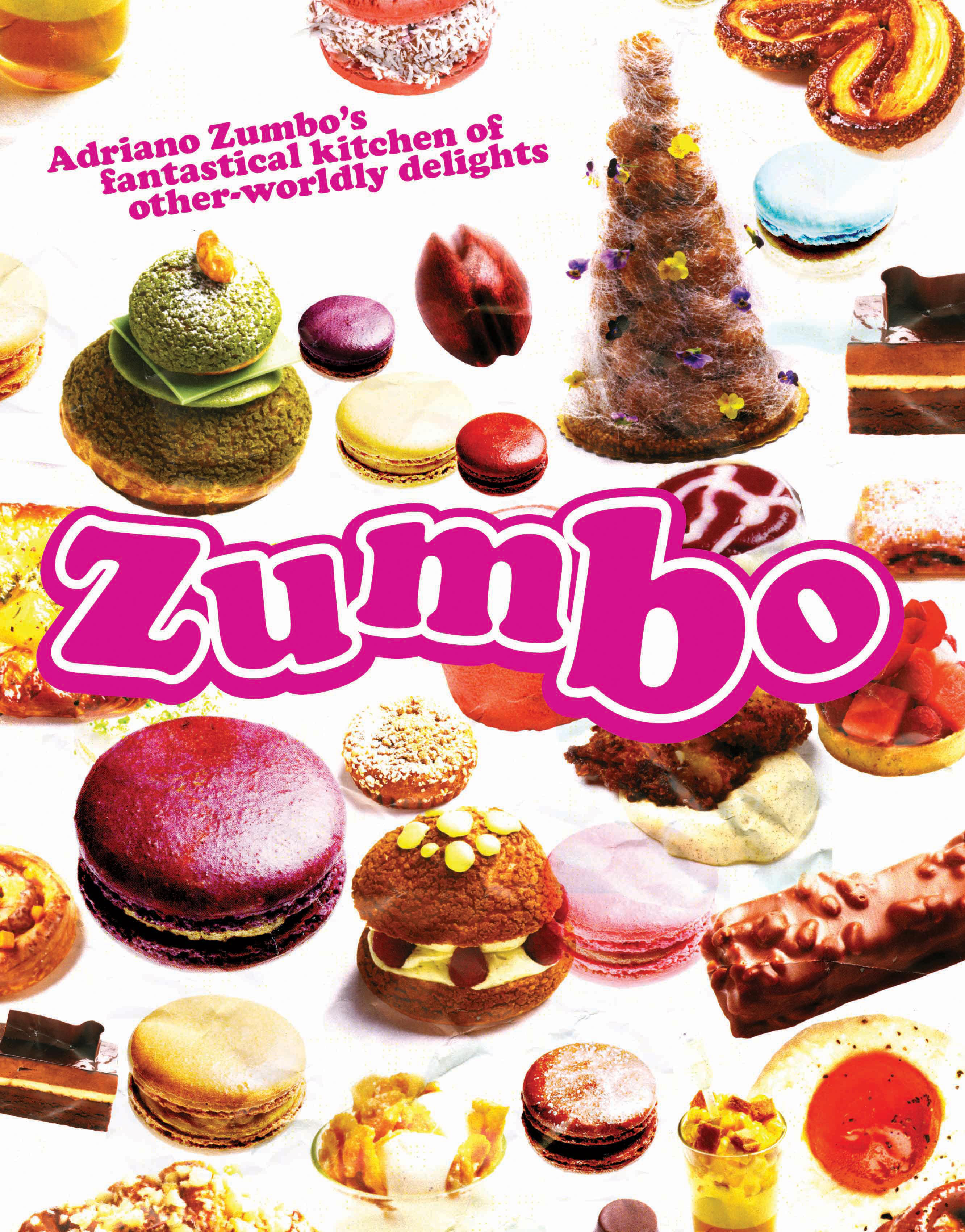 Zumbo Pastries Adriano Zumbo S Fantastical Kitchen Of Other Worldly Delights