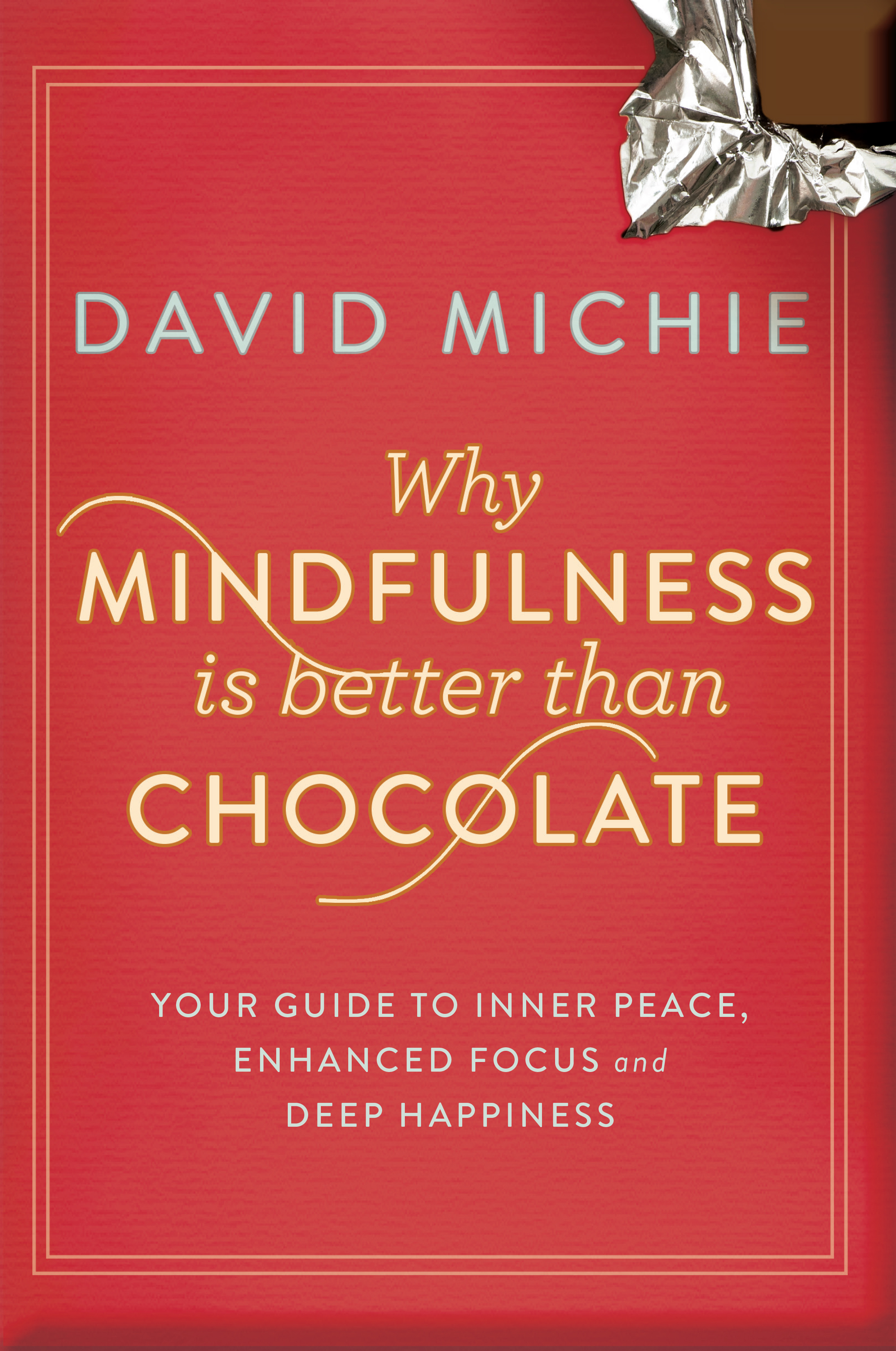 Why Mindfulness is Better than Chocolate - David Michie ...