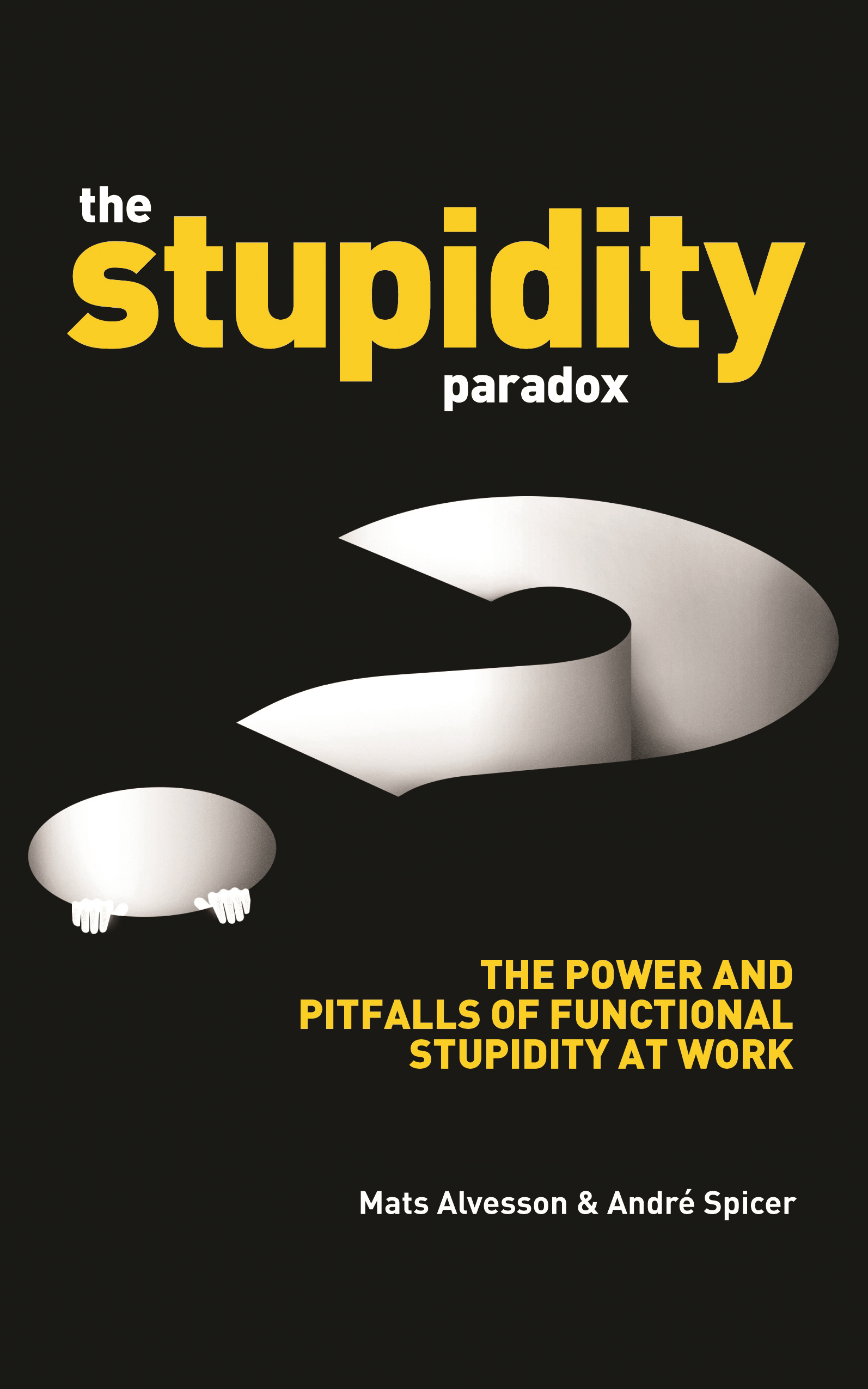 The Stupidity Paradox Mats Alvesson And Andre Spicer