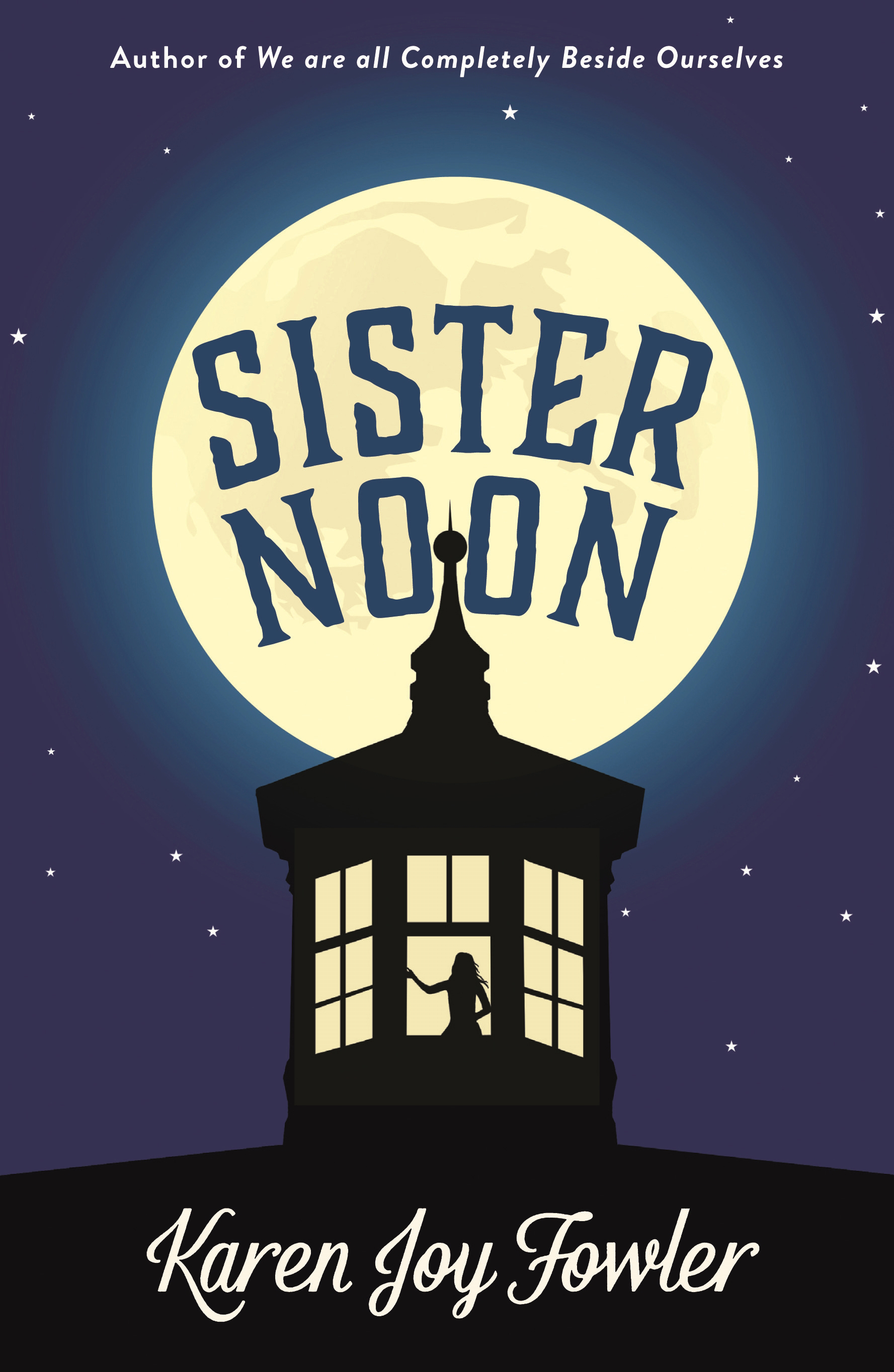 Sister Noon Published: June 2015 By The Bestselling Author Of We Are All Pletely Beside Ourselves