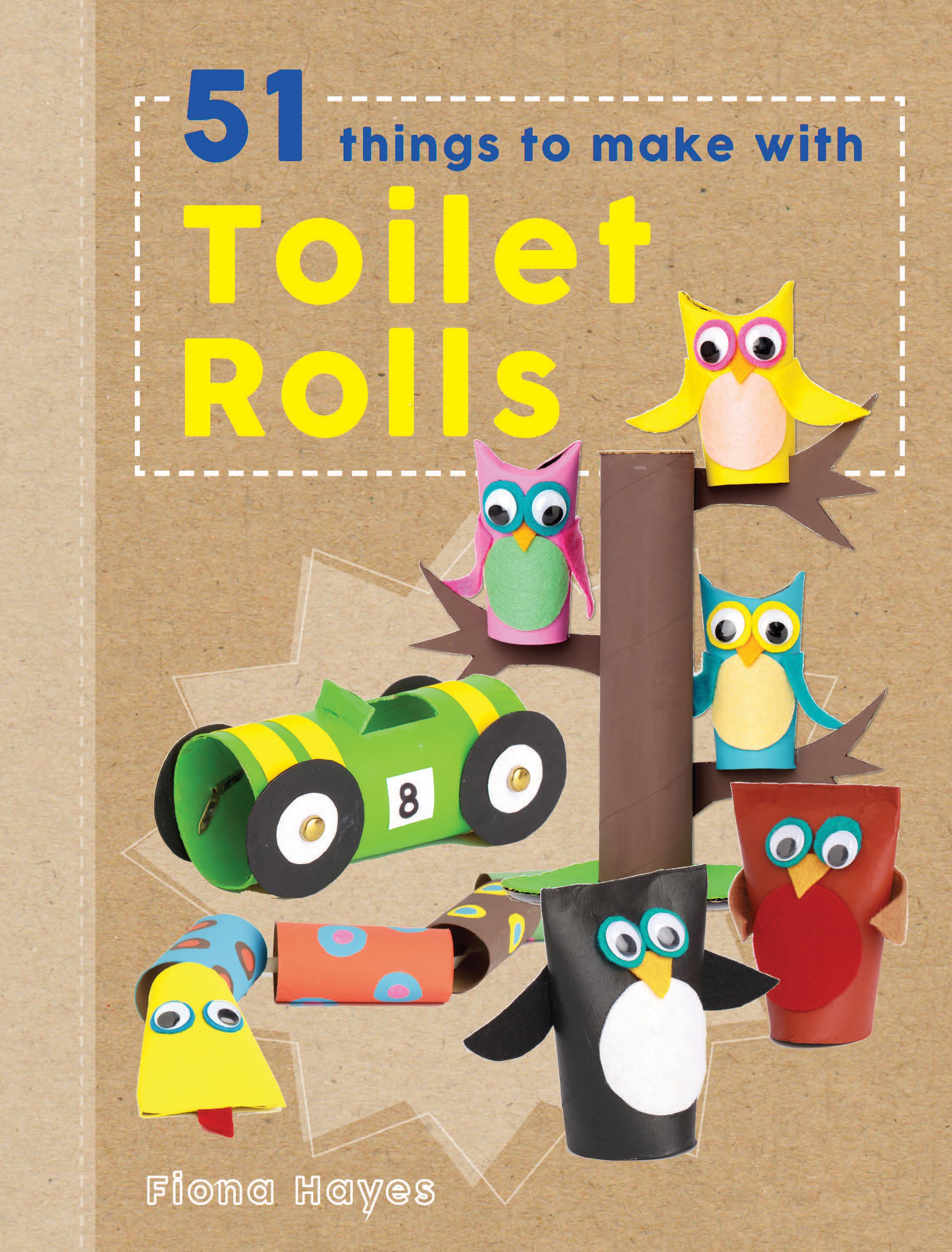 Crafty Makes: 51 things to do with Toilet Rolls - Fiona Hayes ...