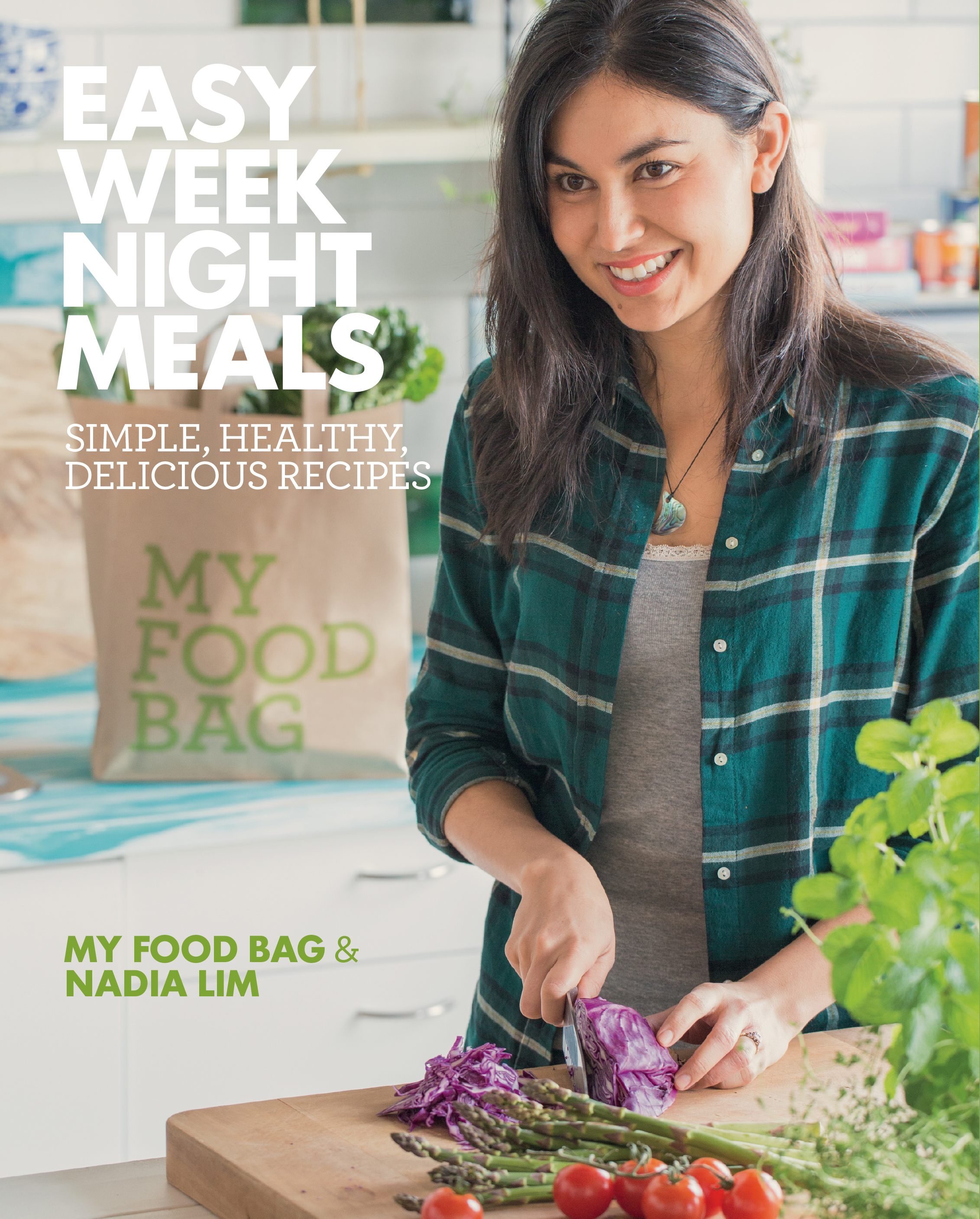 Easy weeknight meals my food bag and nadia lim 9781877505492 easy weeknight meals simple healthy delicious recipes from my food bag and nadia lim forumfinder Image collections